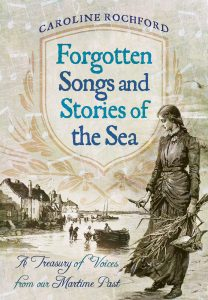 Forgotten Songs and Stories of the Sea by Caroline Rochford